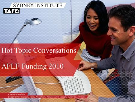 Hot Topic Conversations AFLF Funding 2010. Ambition in Action www.sit.nsw.edu.au Presenters /Stephan Ridgway, Workforce Development /Paulis Cheung, Workforce.