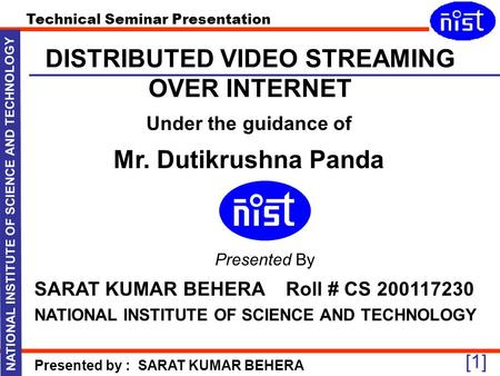Technical Seminar Presentation Presented by : SARAT KUMAR BEHERA NATIONAL INSTITUTE OF SCIENCE AND TECHNOLOGY [1] Presented By SARAT KUMAR BEHERA Roll.