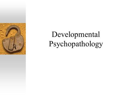 Developmental Psychopathology.  The study of the origins and course of maladaptive behavior as compared to the development of normal behavior  Do not.