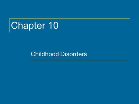 Chapter 10 Childhood Disorders. Copyright © 2011 by The McGraw-Hill Companies, Inc. All rights reserved. Chapter 10 2.
