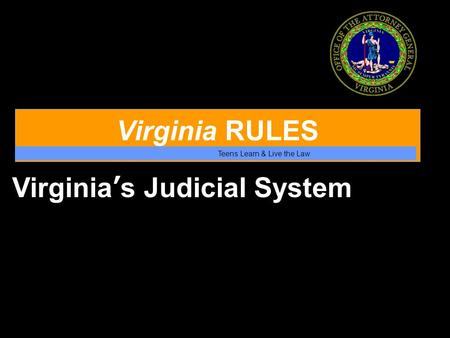 Virginia RULES Teens Learn & Live the Law Virginia's Judicial System.