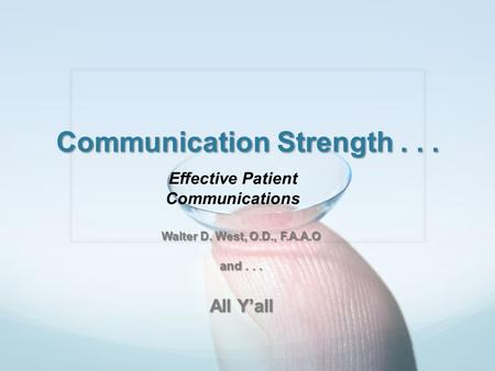 Communication Strength... Walter D. West, O.D., F.A.A.O and... All Y'all Effective Patient Communications.