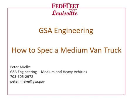 GSA Engineering How to Spec a Medium Van Truck Peter Mielke GSA Engineering – Medium and Heavy Vehicles 703-605-2972 1.