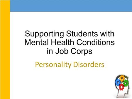 Supporting Students with Mental Health Conditions in Job Corps Personality Disorders.