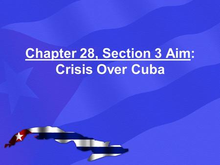 Chapter 28, Section 3 Aim: Crisis Over Cuba. By the 1960s, the U.S. and Soviet Union had emerged as superpowers (nations with enough military, political,