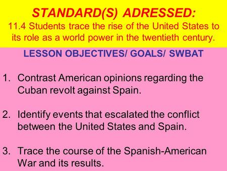 STANDARD(S) ADRESSED: 11.4 Students trace the rise of the United States to its role as a world power in the twentieth century. LESSON OBJECTIVES/ GOALS/
