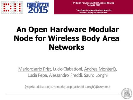 "6 th Italian Forum on Ambient Assisted Living ForItAAL 2015 "" An Open Hardware Modular Node for Wireless Body Area Networks "" An Open Hardware Modular."