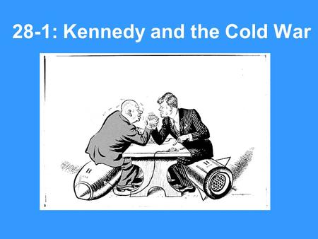 28-1: Kennedy and the Cold War. 1.What were some of the factors that helped Kennedy win the presidency? Voters were restless and looking for a new direction.