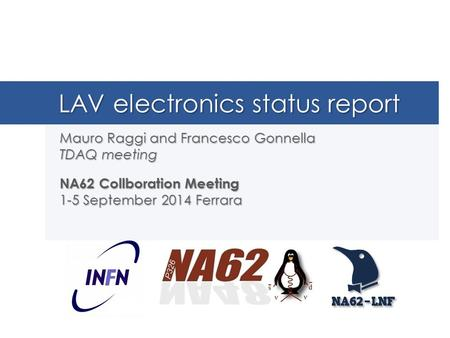LAV electronics status report Mauro Raggi and Francesco Gonnella TDAQ meeting NA62 Collboration Meeting 1-5 September 2014 Ferrara.