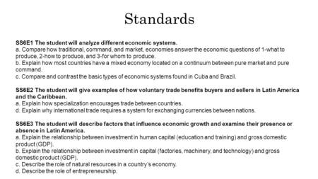 Standards SS6E1 The student will analyze different economic systems. a. Compare how traditional, command, and market, economies answer the economic questions.