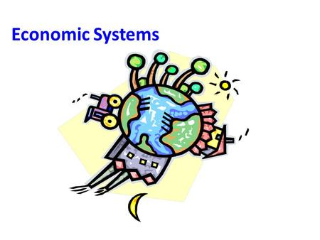 Economic Systems. What is an economic system? It is a system that describes how a country's economy is organized Every country needs a system to determine.
