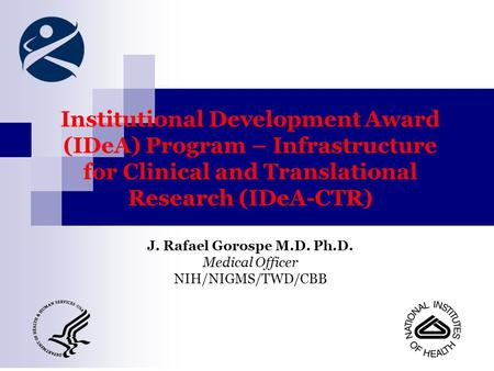 Institutional Development Award (IDeA) Program – Infrastructure for Clinical and Translational Research (IDeA-CTR) J. Rafael Gorospe M.D. Ph.D. Medical.
