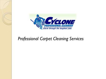 Professional Carpet Cleaning Services. Cyclonepro Services ● Carpet Cleaning with Organic Pre-Treatment ● Air Duct Cleaning ● Dryer Vent Cleaning ● Tile.