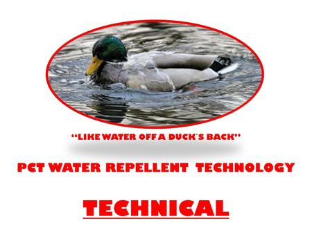 """LIKE WATER OFF A DUCK`S BACK"" PCT WATER REPELLENT TECHNOLOGY TECHNICAL."