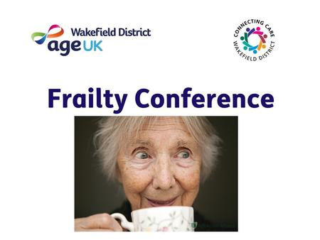 Frailty Conference Unity Works 18 th March 2016 WIFI Password UWcw123!