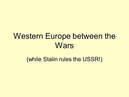 Western Europe between the Wars (while Stalin rules the USSR!)