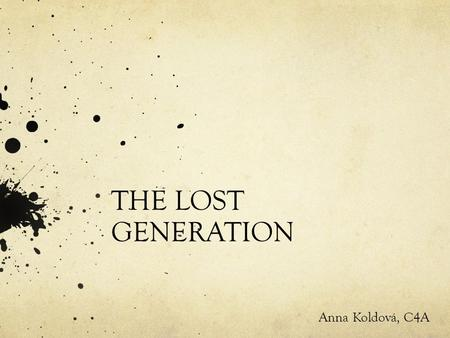THE LOST GENERATION Anna Koldová, C4A. The leaders are: