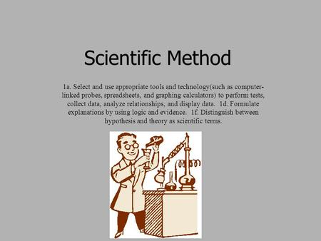 Scientific Method 1a. Select and use appropriate tools and technology(such as computer- linked probes, spreadsheets, and graphing calculators) to perform.