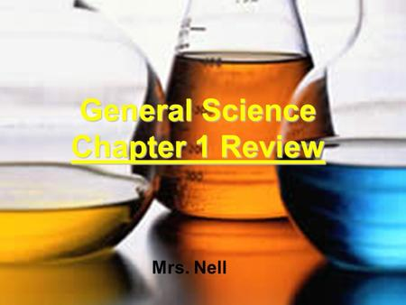 General Science Chapter 1 Review Mrs. Nell. Science Science is the process of trying to understand the world around us. Technology is the use of knowledge.