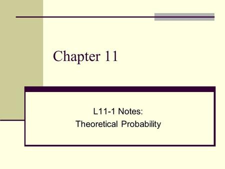 Chapter 11 L11-1 Notes: Theoretical Probability. Vocabulary Outcomes—Possible results of a probability event. For example, 4 is an outcome when a number.
