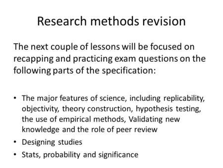 Research methods revision The next couple of lessons will be focused on recapping and practicing exam questions on the following parts of the specification: