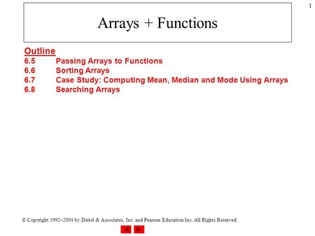 © Copyright 1992–2004 by Deitel & Associates, Inc. and Pearson Education Inc. All Rights Reserved. 1 Arrays + Functions Outline 6.5Passing Arrays to Functions.