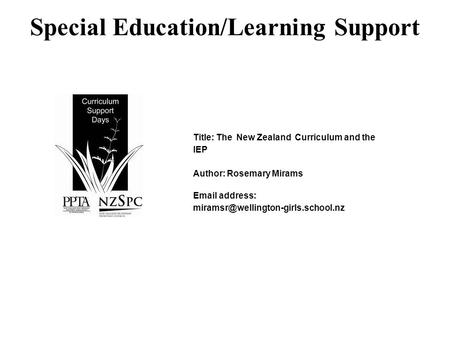 Special Education/Learning Support Title: The New Zealand Curriculum and the IEP Author: Rosemary Mirams  address: