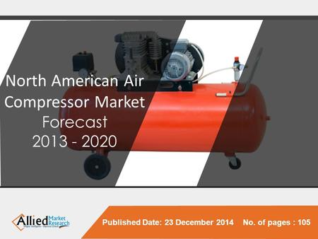 Published Date: 23 December 2014 No. of pages : 105 North American Air Compressor Market Forecast 2013 - 2020.