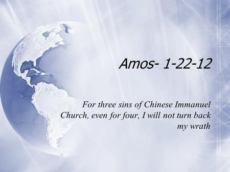 Amos- 1-22-12 For three sins of Chinese Immanuel Church, even for four, I will not turn back my wrath.