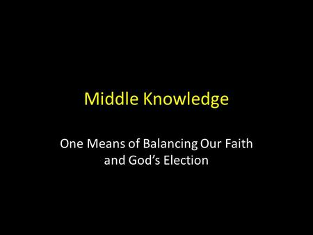 Middle Knowledge One Means of Balancing Our Faith and God's Election.
