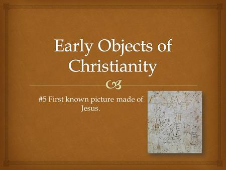 #5 First known picture made of Jesus..  1.First known church building. 2.First known piece of the New Testament. 3.First known complete copy of the New.