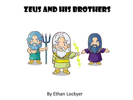 Zeus and his brothers By Ethan Lockyer. ZeuS God of the earth and the sky He controlled the weather like thunder and lightning. Top god Threw his thunder.
