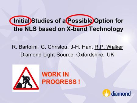 Initial Studies of a Possible Option for the NLS based on X-band Technology R. Bartolini, C. Christou, J-H. Han, R.P. Walker Diamond Light Source, Oxfordshire,