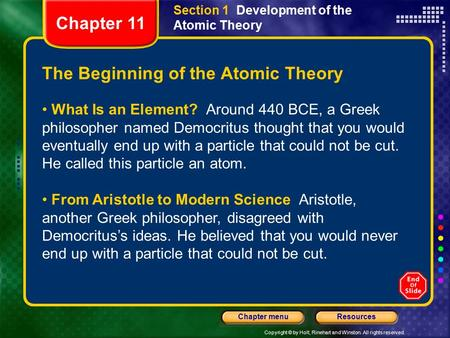 Copyright © by Holt, Rinehart and Winston. All rights reserved. ResourcesChapter menu Section 1 Development of the Atomic Theory The Beginning of the Atomic.