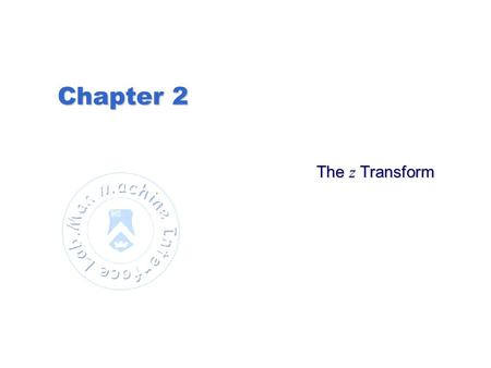 Chapter 2 The z Transform.