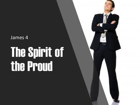 "The Spirit of the Proud James 4. The Spirit of the Proud Pride is the most insidious of sins. It is seldom recognized in oneself. ""For I say, through."