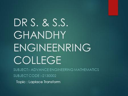 DR S. & S.S. GHANDHY ENGINEENRING COLLEGE SUBJECT:- ADVANCE ENGINEERING MATHEMATICS SUBJECT CODE :-2130002 Topic : Laplace Transform.