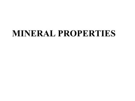 MINERAL PROPERTIES. Minerals Natural Solid Inorganic Definite chemical composition Crystal structure due to internal arrangement of atoms.