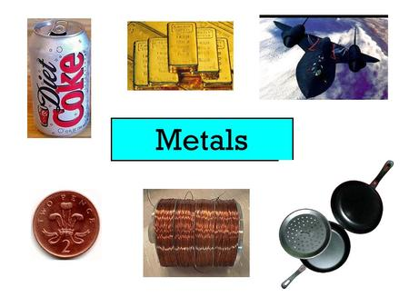 Metals. Elements found in the Earth's crust Oxygen Silicon Aluminium Iron Calcium Sodium Magnesium Potassium Titanium Hydrogen All other elements 46%
