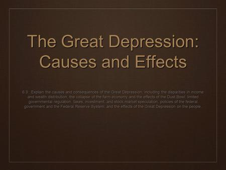 The Great Depression: Causes and Effects 6.3: Explain the causes and consequences of the Great Depression, including the disparities in income and wealth.