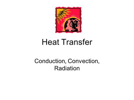 Heat Transfer Conduction, Convection, Radiation. Conduction Heat energy can be transferred from one substance to another when they are in direct contact.