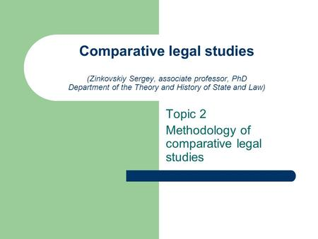 Comparative legal studies (Zinkovskiy Sergey, associate professor, PhD Department of the Theory and History of State and Law) Topic 2 Methodology of comparative.