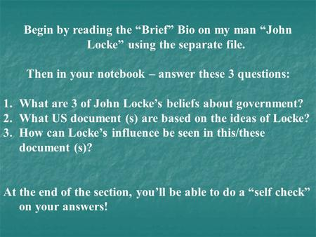 "Begin by reading the ""Brief"" Bio on my man ""John Locke"" using the separate file. Then in your notebook – answer these 3 questions: 1.What are 3 of John."