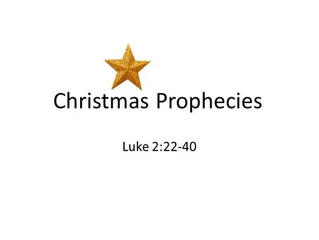 Christmas Luke 2:22-40 Prophecies. Kingdom Luke 2:22-40 Prophecies.