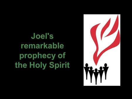 Joel's remarkable prophecy of the Holy Spirit. And it will come about after this that I will pour out My Spirit on all mankind; and your sons and daughters.