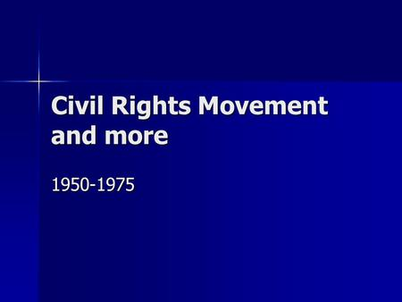 Civil Rights Movement and more 1950-1975. What was the Civil Rights Movement? Even though slavery has long been over, African Americans were still not.