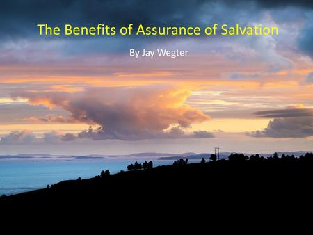 The Benefits of Assurance of Salvation By Jay Wegter.