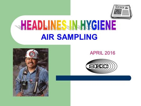 AIR SAMPLING APRIL 2016. NEWSWORTHY TOPICS IN AIR SAMPLING 1. Hydrogen Peroxide-New OSHA Method 2. Total Particulates-New NIOSH Method 3. Elements (Metals)-New.