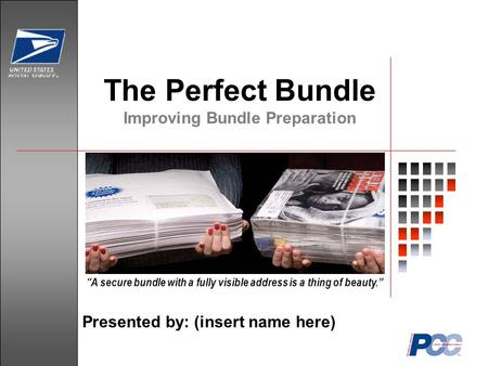 "The Perfect Bundle Improving Bundle Preparation ""A secure bundle with a fully visible address is a thing of beauty."" Presented by: (insert name here)"