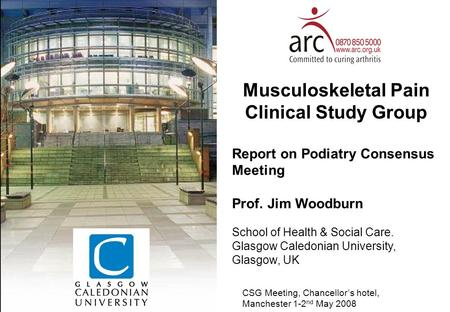 Musculoskeletal Pain Clinical Study Group Report on Podiatry Consensus Meeting Prof. Jim Woodburn School of Health & Social Care. Glasgow Caledonian University,